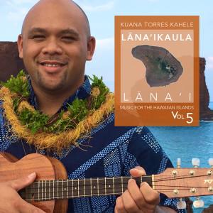 Kuana Torres Kahele的專輯Music for the Hawaiian Islands (Lana'ika'ula, Lana'i), Vol. 5