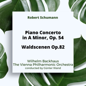 Album Schumann: Piano Concerto in A Minor Op. 54 / Waldscenen Op.82 from Wilhelm Backhaus