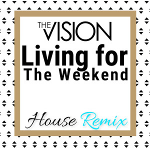Album Living for the Weekend (House Remix) from The Vision
