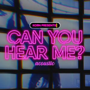 Can You Hear Me (Acoustic) dari Korn