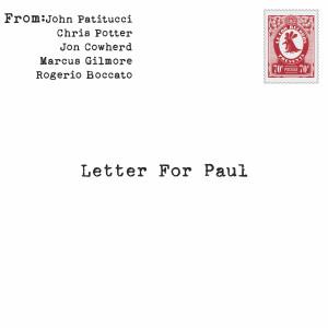 Album Letter for Paul (feat. Chris Potter, Jon Cowherd, Marcus Gilmore & Rogerio Boccato) from John Patitucci
