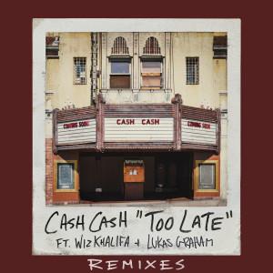 Cash Cash的專輯Too Late (feat. Wiz Khalifa & Lukas Graham) (Remixes)