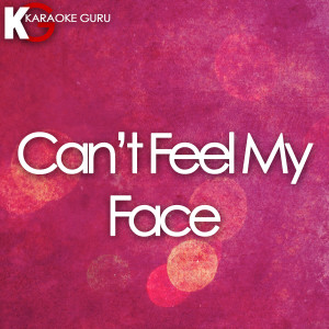 Karaoke Guru的專輯Can't Feel My Face (Originally Performed by The Weeknd) [Karaoke Version] - Single