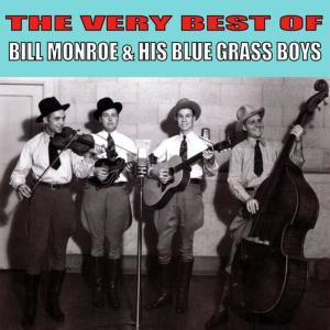 The Very Best of Bill Monroe & His Blue Grass Boys