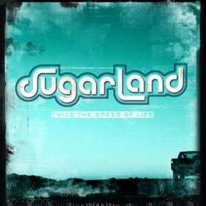 Twice The Speed Of Life 2004 Sugarland