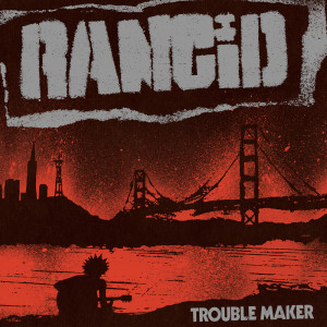 Album Trouble Maker from Rancid