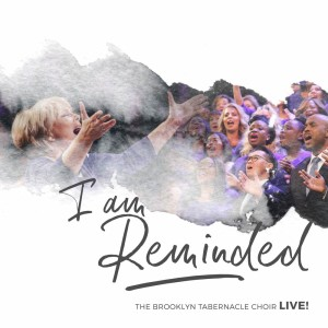 Album I Am Reminded (Live) from The Brooklyn Tabernacle Choir