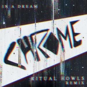 Album In a Dream (Ritual Howls Remix) from Chrome