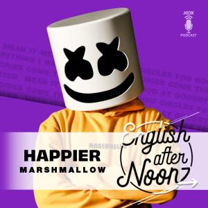 ฟังเพลงออนไลน์ เนื้อเพลง EP.28 Happier - Marshmallow ศิลปิน English AfterNoonz [ครูนุ่น Podcast]
