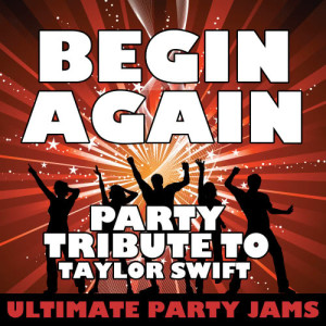 Ultimate Party Jams的專輯Begin Again (Party Tribute to Taylor Swift)