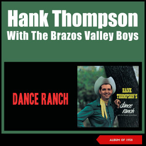 Album Dance Ranch (Album of 1958) from Hank Thompson & His Brazos Valley Boys