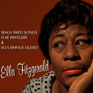 Ella Fitzgerald的專輯Sings Sweet Songs for Swingers / Ella Swings Lightly