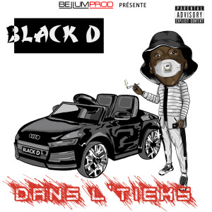 Album Dans l'tieks (Explicit) from Black D