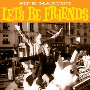 Album Let's Be Friends from Pink Martini