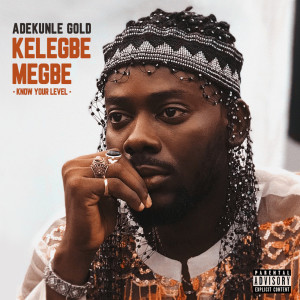 Listen to Kelegbe Megbe (Know your level) (Explicit) song with lyrics from Adekunle Gold