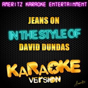 Listen to Jeans On (In the Style of David Dundas) [Karaoke Version] (Karaoke Version) song with lyrics from Ameritz Karaoke Entertainment
