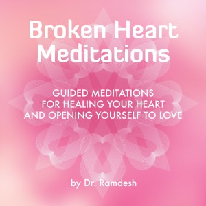 Album Broken Heart Meditations: Guided Meditations for Healing Your Heart and Opening Yourself to Love from Dr. Ramdesh
