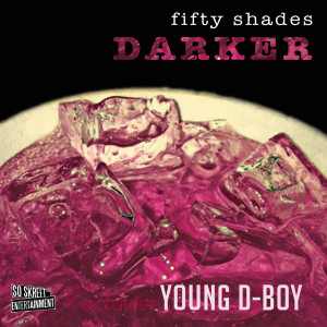 Album Fifty Shades Darker (Explicit) from Young D-Boy