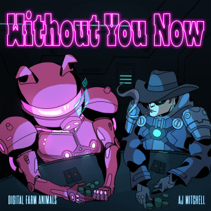 Digital Farm Animals的專輯Without You Now (feat. AJ Mitchell)