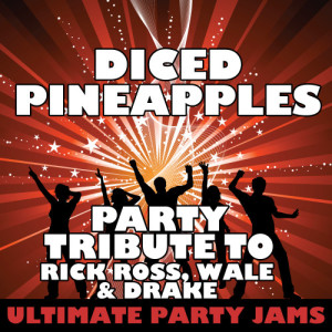 Ultimate Party Jams的專輯Diced Pineapples (Party Tribute to Rick Ross, Wale & Drake) - Single