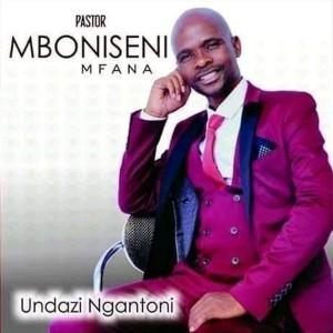 Album Undazi Ngantoni from Pastor Mboniseni Mfana