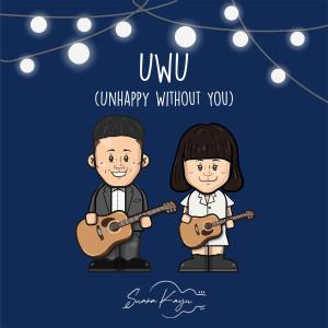 UWU (Unhappy Without You) dari Suara Kayu