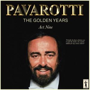 Album Pavarotti, The Golden Years - Act Nine from Luciano Pavarotti