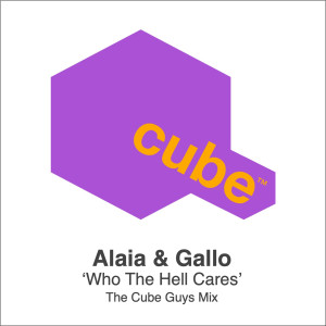 Album Who The Hell Cares (The Cube Guys Mix) (Explicit) from Alaia & Gallo