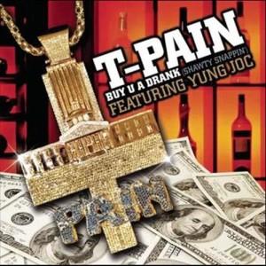 Album Buy U A Drank (Shawty Snappin') from T-Pain