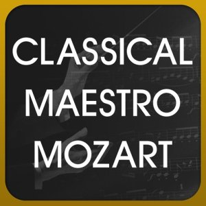 Classical Maestro Mozart的專輯Classical Maestro Mozart