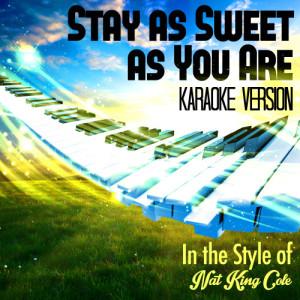 Karaoke - Ameritz的專輯Stay as Sweet as You Are (In the Style of Nat King Cole) [Karaoke Version] - Single