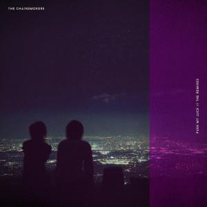Push My Luck - The Remixes dari The Chainsmokers