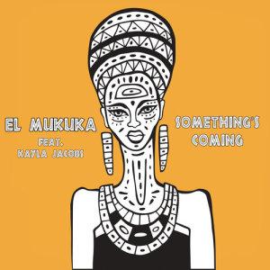 Listen to Something's Coming (Cuebur Remix) song with lyrics from El Mukuka