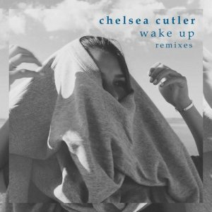 Chelsea Cutler的專輯Wake Up (Remixes)