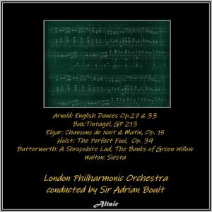 London Philharmonic Orchestra的專輯Arnold: English Dances OP.27 & 33 - Bax:tintagel, Gp 213 - Elgar: Chansons De Nuit & Matin, OP. 15 - Holst: The Perfect Fool, OP. 39 - Butterworth: A Shropshire Lad, the Banks of Green Willow - Walton: Siesta (Live)