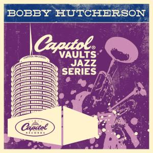 The Capitol Vaults Jazz Series 2011 Bobby Hutcherson