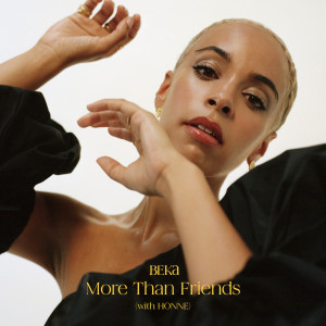 Listen to More Than Friends (with HONNE) song with lyrics from Beka