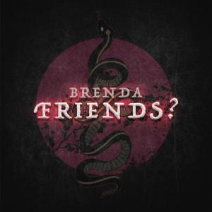 Friends? (Explicit) dari Brenda