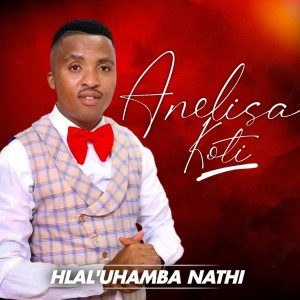 Album Hlal' Uhamba Nathi from Anelisa Koti