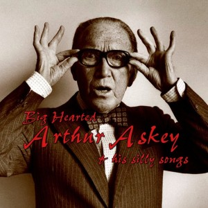 Big Hearted Arthur Askey And His Silly Songs