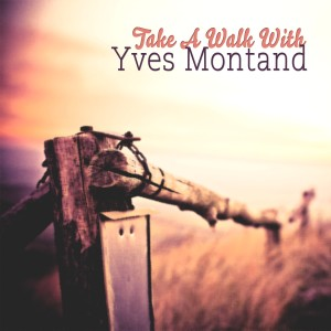 Yves Montand的專輯Take A Walk With