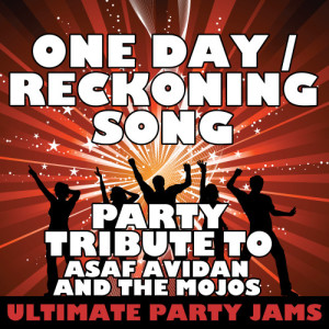 Ultimate Party Jams的專輯One Day (Reckoning Song) [Party Tribute to Asaf Avidan and the Mojos] - Single