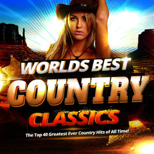 Album Worlds Best Country Classics - The Top 40 Greatest Ever Country Hits of All Time ! from Rhinestone Heroes