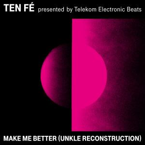 Album Make Me Better (UNKLE Reconstruction) from Ten Fé