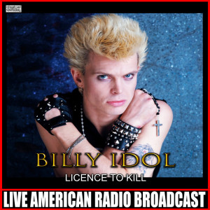 Album Licence To Kill (Live) from Billy Idol