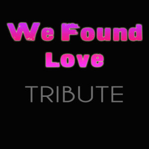 Album We Found Love (feat. Calvin Harris) from Rihanna Cover Band