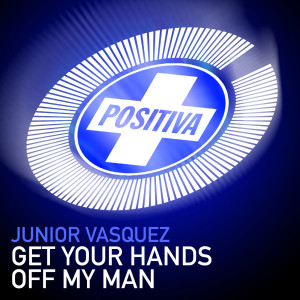 Get Your Hands Off My Man 2005 Junior Vasquez