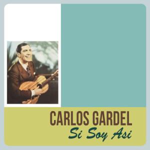Carlos Gardel的專輯Si Soy Asi