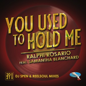 Ralphi Rosario的專輯You Used to Hold Me 2021 (DJ Spen & Reelsoul Mixes)