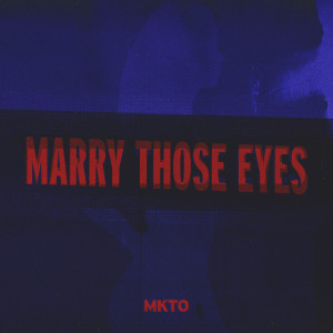 MKTO的專輯Marry Those Eyes